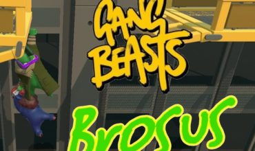 Brosus! – Return to Gang Beasts (Video)