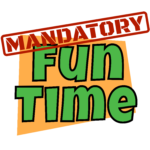 Mandatory Fun Time!