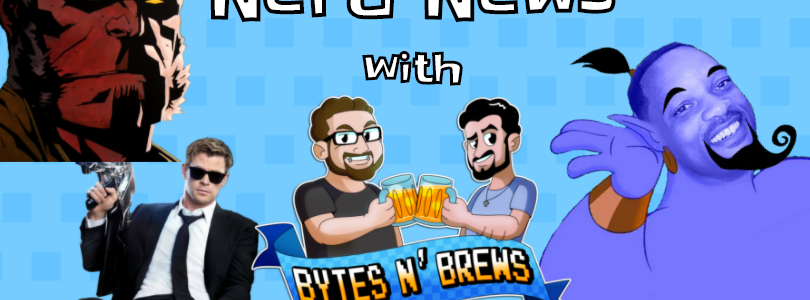 Nerd News with Bytes N' Brews Episode 6: Hellboy, MIB: International, and Will Smith's Genie